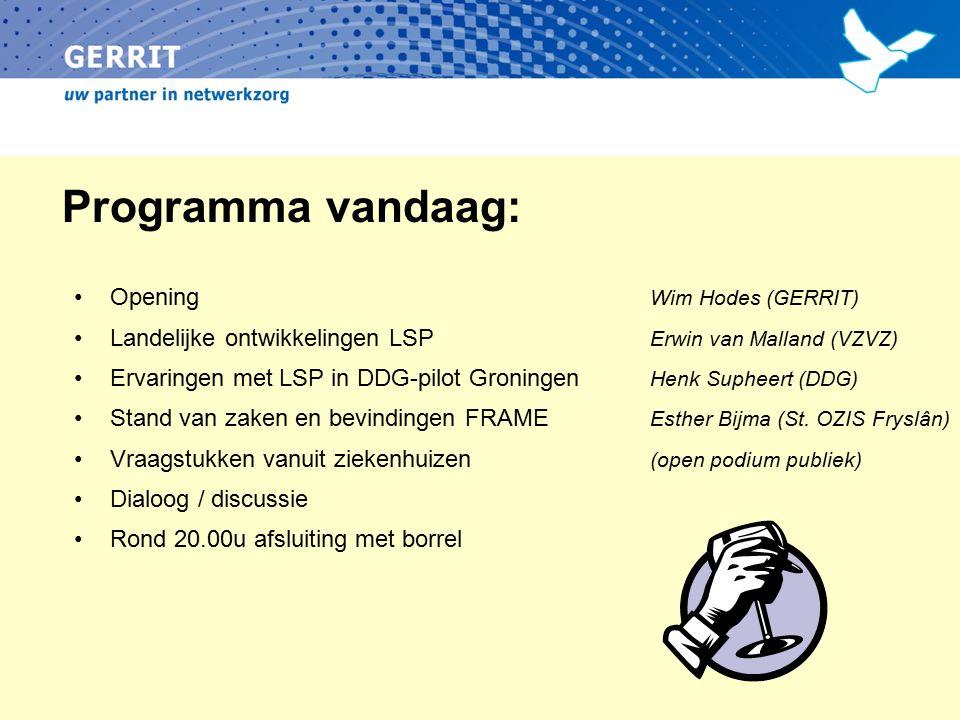 Programma vandaag: Opening Wim Hodes (GERRIT) Landelijke ontwikkelingen LSP Erwin van Malland (VZVZ) Ervaringen met LSP in DDG-pilot Groningen Henk Supheert (DDG) Stand van zaken en bevindingen FRAME Esther Bijma (St.