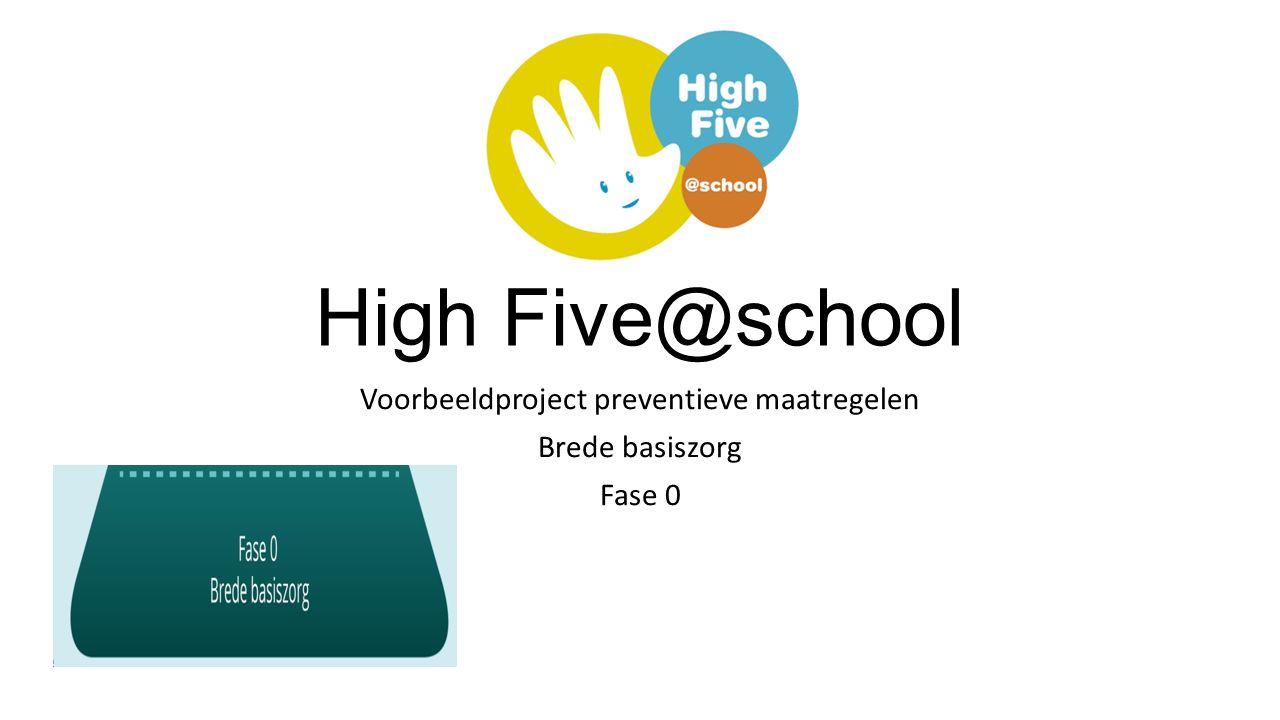 High Five@school Voorbeeldproject preventieve maatregelen Brede basiszorg Fase 0