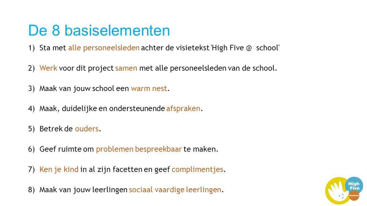 De 8 basiselementen 1) Sta met alle personeelsleden achter de visietekst High Five @ school 2) Werk voor dit project samen met alle personeelsleden van de school.