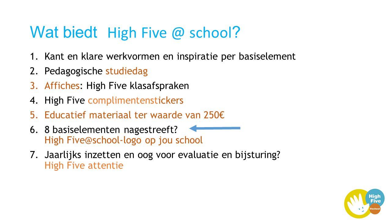 Wat biedt High Five @ school ? 1.Kant en klare werkvormen en inspiratie per basiselement 2.Pedagogische studiedag 3.Affiches: High Five klasafspraken