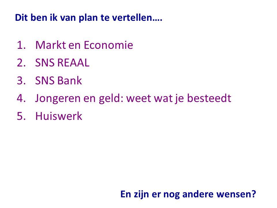 1.Markt en Economie 2.SNS REAAL 3.SNS Bank 4.Jongeren en geld: weet wat je besteedt 5.Huiswerk Dit ben ik van plan te vertellen…. En zijn er nog ander