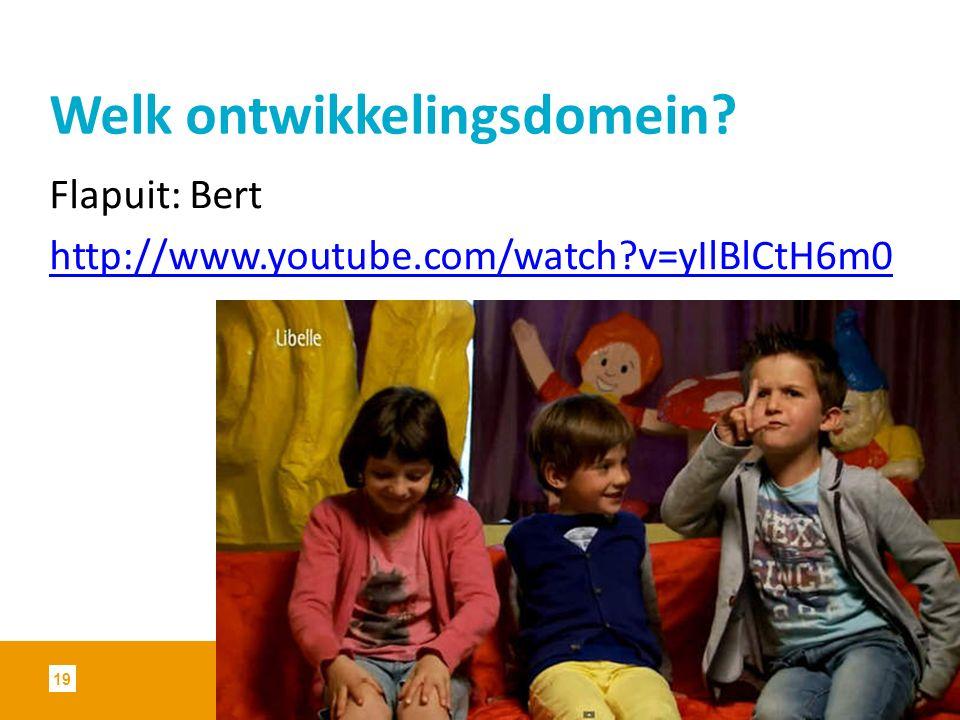 Welk ontwikkelingsdomein? Flapuit: Bert http://www.youtube.com/watch?v=yIlBlCtH6m0 19