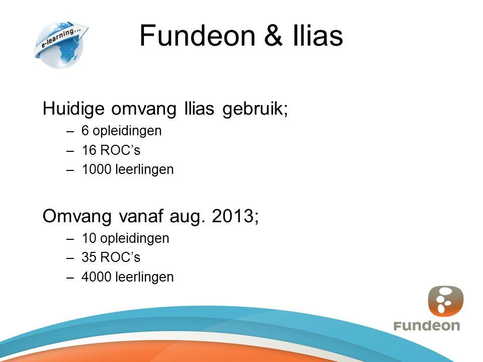 Fundeon & Ilias Huidige omvang Ilias gebruik; –6 opleidingen –16 ROC's –1000 leerlingen Omvang vanaf aug.
