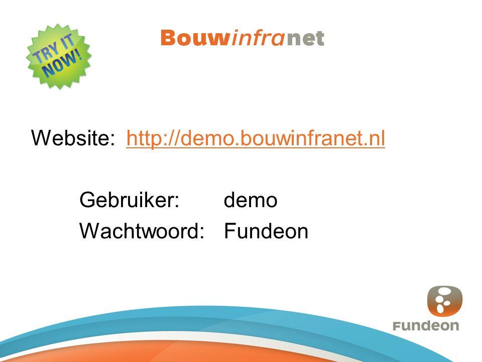 Website: http://demo.bouwinfranet.nlhttp://demo.bouwinfranet.nl Gebruiker: demo Wachtwoord: Fundeon