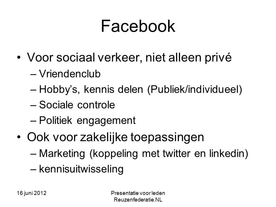 16 juni 2012Presentatie voor leden Reuzenfederatie.NL LinkedIn Netwerken –Presentatie persoonlijk en zakelijk –Kennis delen (deelnemen aan groepen !!) –Discussiegroepen –PR –Werving en selectie