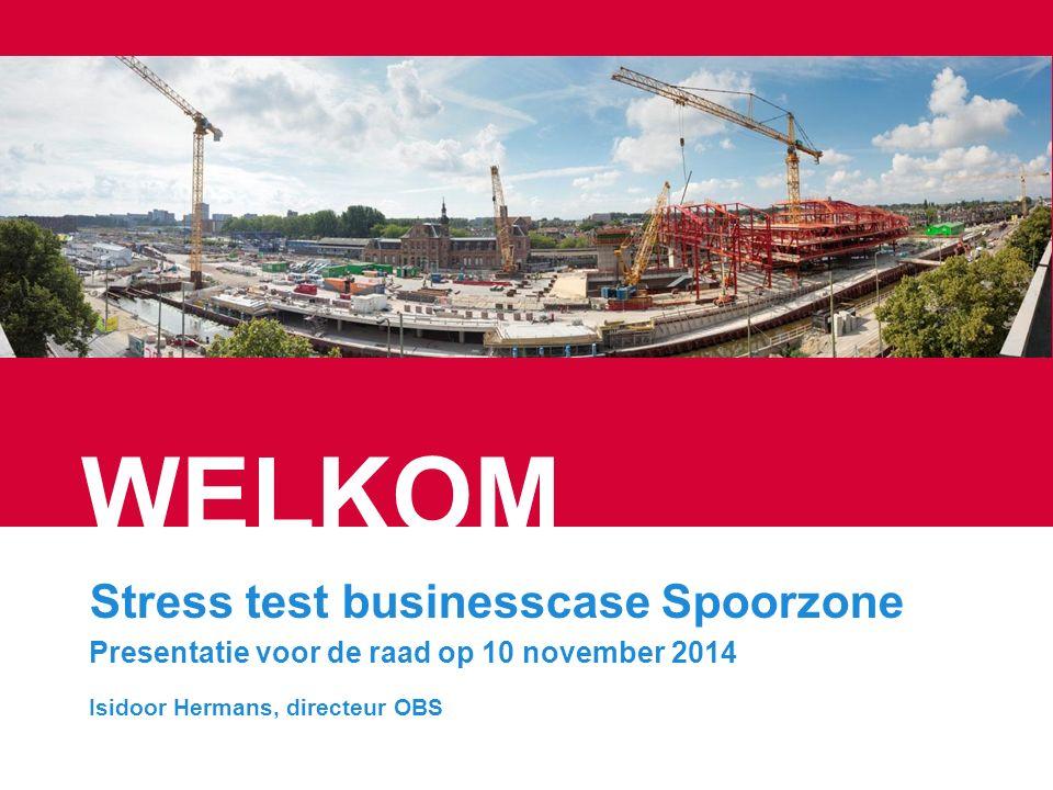 WELKOM Stress test businesscase Spoorzone Presentatie voor de raad op 10 november 2014 Isidoor Hermans, directeur OBS