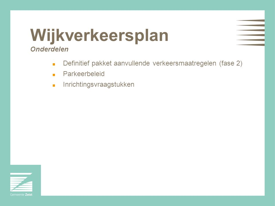 Wijkverkeersplan Onderdelen Definitief pakket aanvullende verkeersmaatregelen (fase 2) Parkeerbeleid Inrichtingsvraagstukken