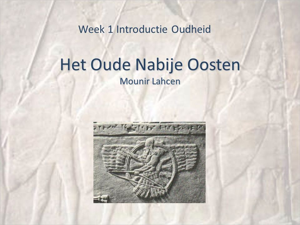 Het Oude Nabije Oosten Mounir Lahcen Week 1 Introductie Oudheid