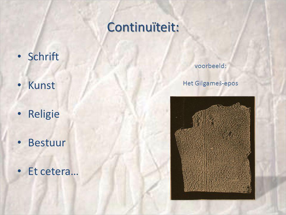 Continuïteit: Schrift Kunst Religie Bestuur Et cetera… voorbeeld: Het Gilgame š- epos