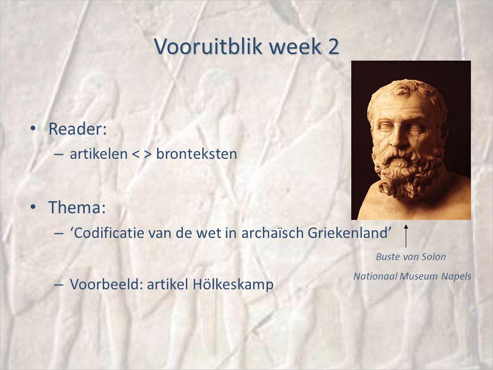 Vooruitblik week 2 Reader: – artikelen bronteksten Thema: – 'Codificatie van de wet in archaïsch Griekenland' – Voorbeeld: artikel Hölkeskamp Buste van Solon Nationaal Museum Napels