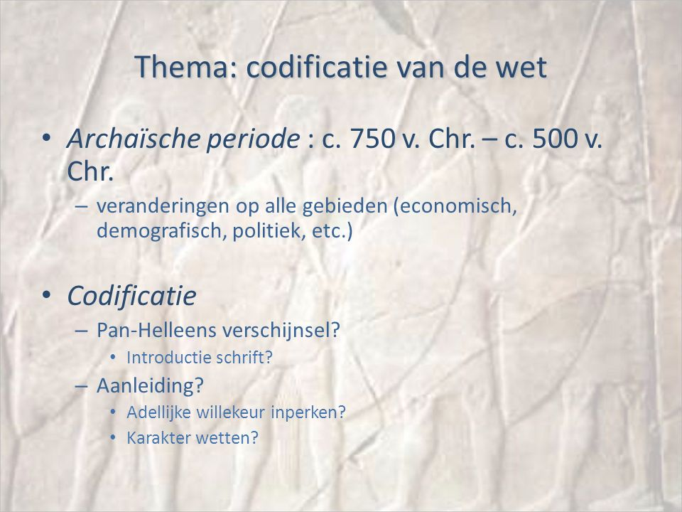 Thema: codificatie van de wet Archaïsche periode : c.