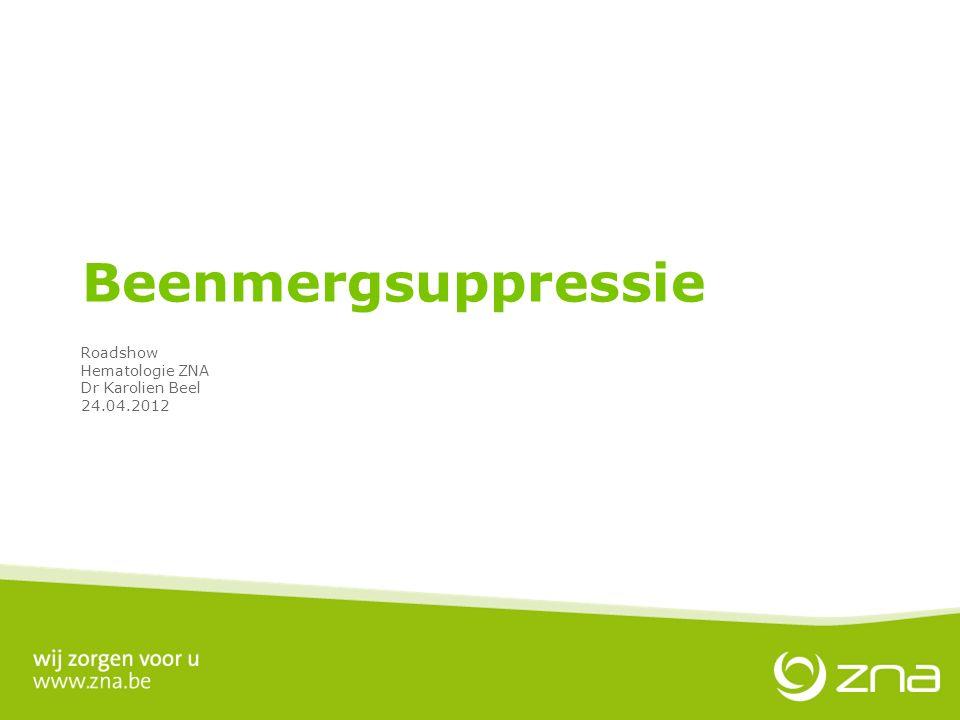 Beenmergsuppressie Roadshow Hematologie ZNA Dr Karolien Beel 24.04.2012