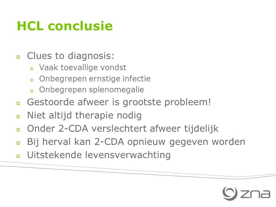 HCL conclusie Clues to diagnosis: Vaak toevallige vondst Onbegrepen ernstige infectie Onbegrepen splenomegalie Gestoorde afweer is grootste probleem.