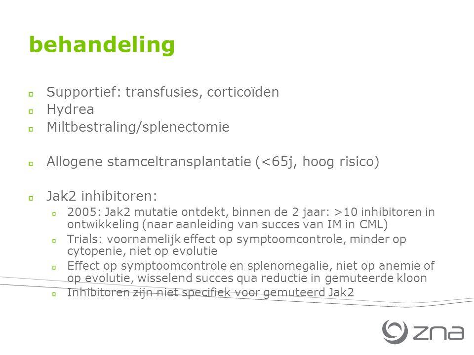 behandeling Supportief: transfusies, corticoïden Hydrea Miltbestraling/splenectomie Allogene stamceltransplantatie (<65j, hoog risico) Jak2 inhibitoren: 2005: Jak2 mutatie ontdekt, binnen de 2 jaar: >10 inhibitoren in ontwikkeling (naar aanleiding van succes van IM in CML) Trials: voornamelijk effect op symptoomcontrole, minder op cytopenie, niet op evolutie Effect op symptoomcontrole en splenomegalie, niet op anemie of op evolutie, wisselend succes qua reductie in gemuteerde kloon Inhibitoren zijn niet specifiek voor gemuteerd Jak2