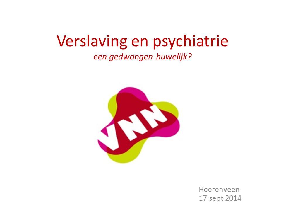 Verslaving en psychiatrie een gedwongen huwelijk? Heerenveen 17 sept 2014