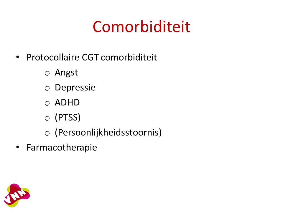 Comorbiditeit Protocollaire CGT comorbiditeit o Angst o Depressie o ADHD o (PTSS) o (Persoonlijkheidsstoornis) Farmacotherapie