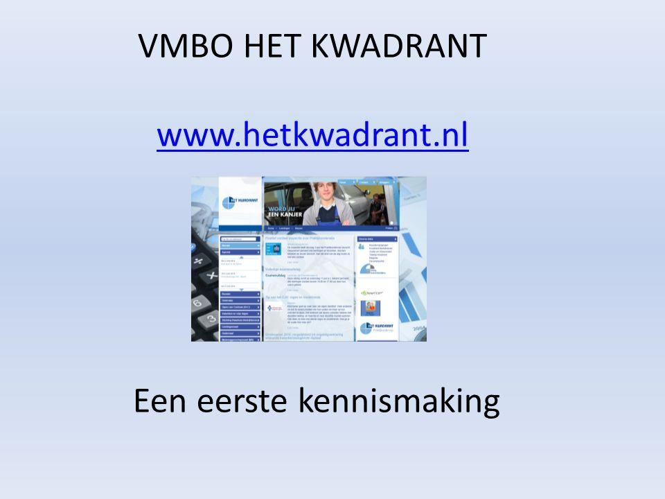 VMBO HET KWADRANT www.hetkwadrant.nl Een eerste kennismaking www.hetkwadrant.nl