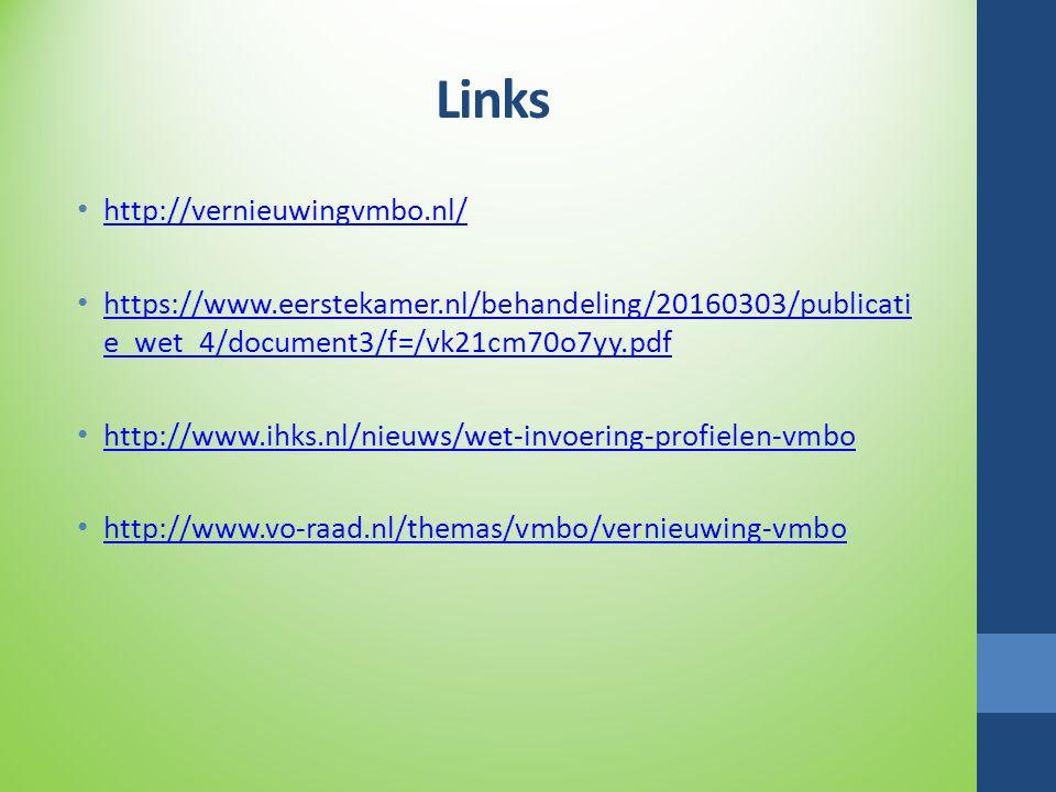 Links http://vernieuwingvmbo.nl/ https://www.eerstekamer.nl/behandeling/20160303/publicati e_wet_4/document3/f=/vk21cm70o7yy.pdf https://www.eerstekam