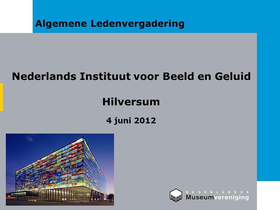 Algemene Ledenvergadering Nederlands Instituut voor Beeld en Geluid Hilversum 4 juni 2012