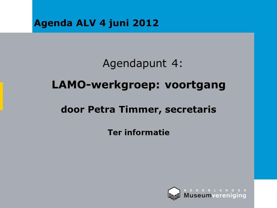 Agenda ALV 4 juni 2012 Agendapunt 4: LAMO-werkgroep: voortgang door Petra Timmer, secretaris Ter informatie