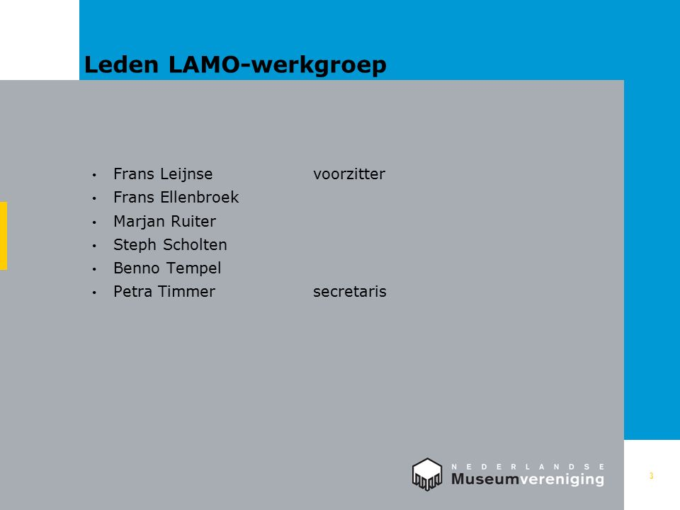Leden LAMO-werkgroep 3 Frans Leijnsevoorzitter Frans Ellenbroek Marjan Ruiter Steph Scholten Benno Tempel Petra Timmersecretaris