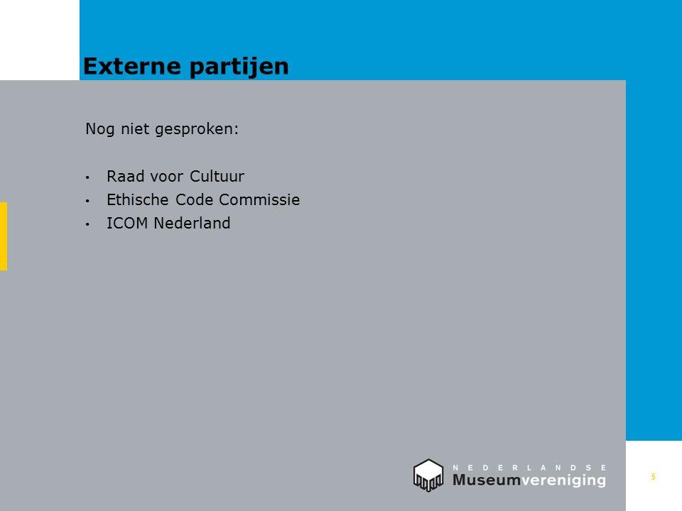 Externe partijen 5 Nog niet gesproken: Raad voor Cultuur Ethische Code Commissie ICOM Nederland