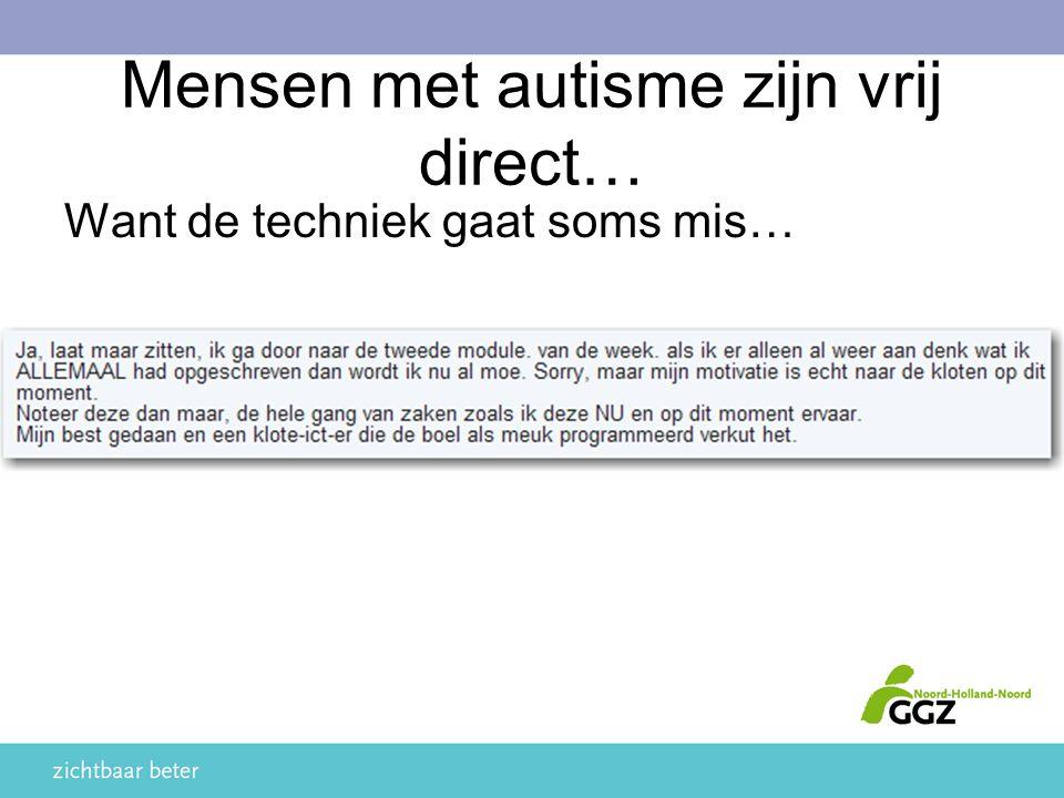 Mensen met autisme zijn vrij direct… Want de techniek gaat soms mis…