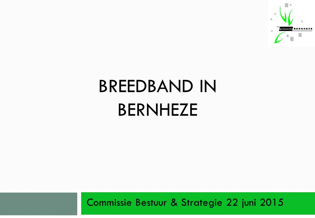 BREEDBAND IN BERNHEZE Commissie Bestuur & Strategie 22 juni 2015