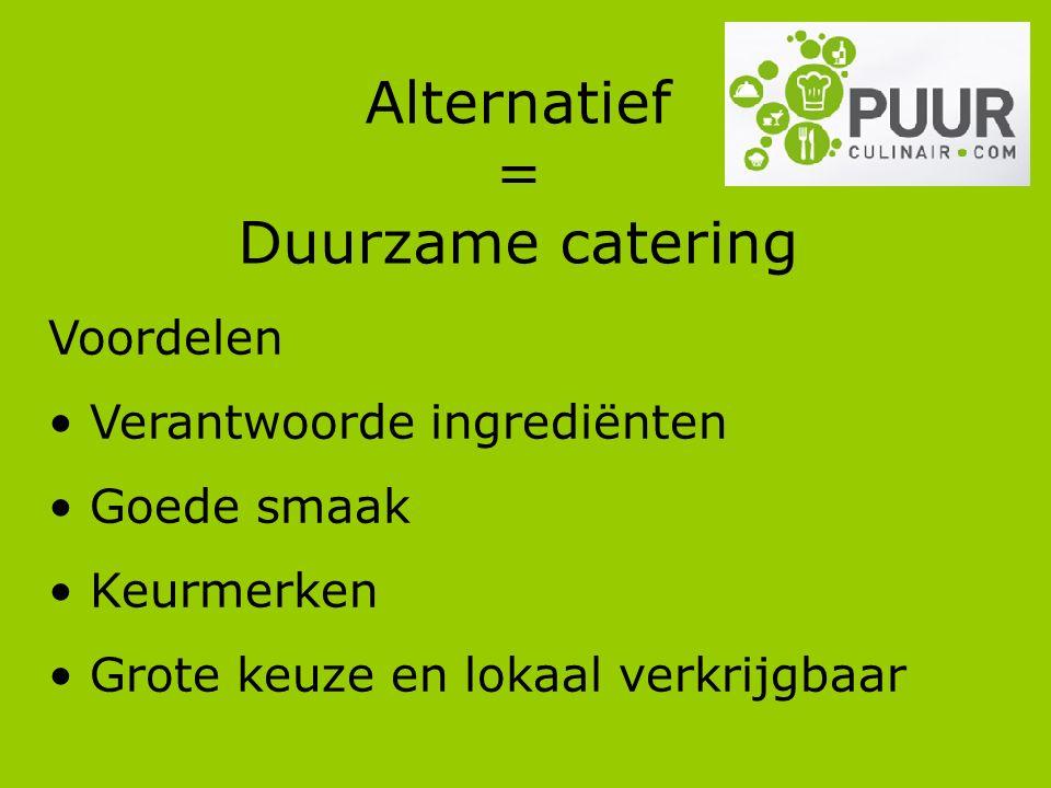 Alternatief = Duurzame catering Voordelen Verantwoorde ingrediënten Goede smaak Keurmerken Grote keuze en lokaal verkrijgbaar