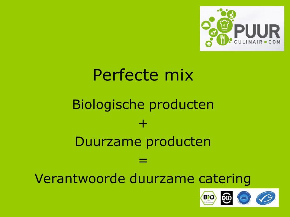 Perfecte mix Biologische producten + Duurzame producten = Verantwoorde duurzame catering