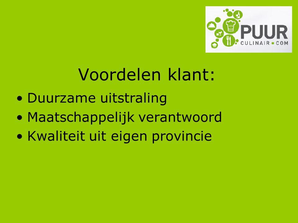 Voordelen klant: Duurzame uitstraling Maatschappelijk verantwoord Kwaliteit uit eigen provincie