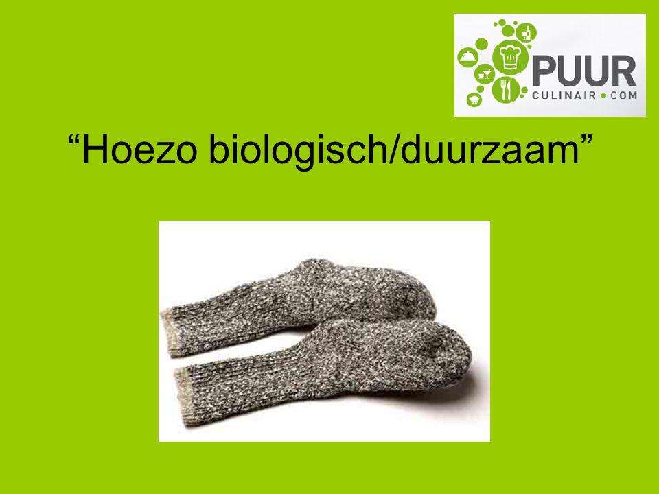 Hoezo biologisch/duurzaam
