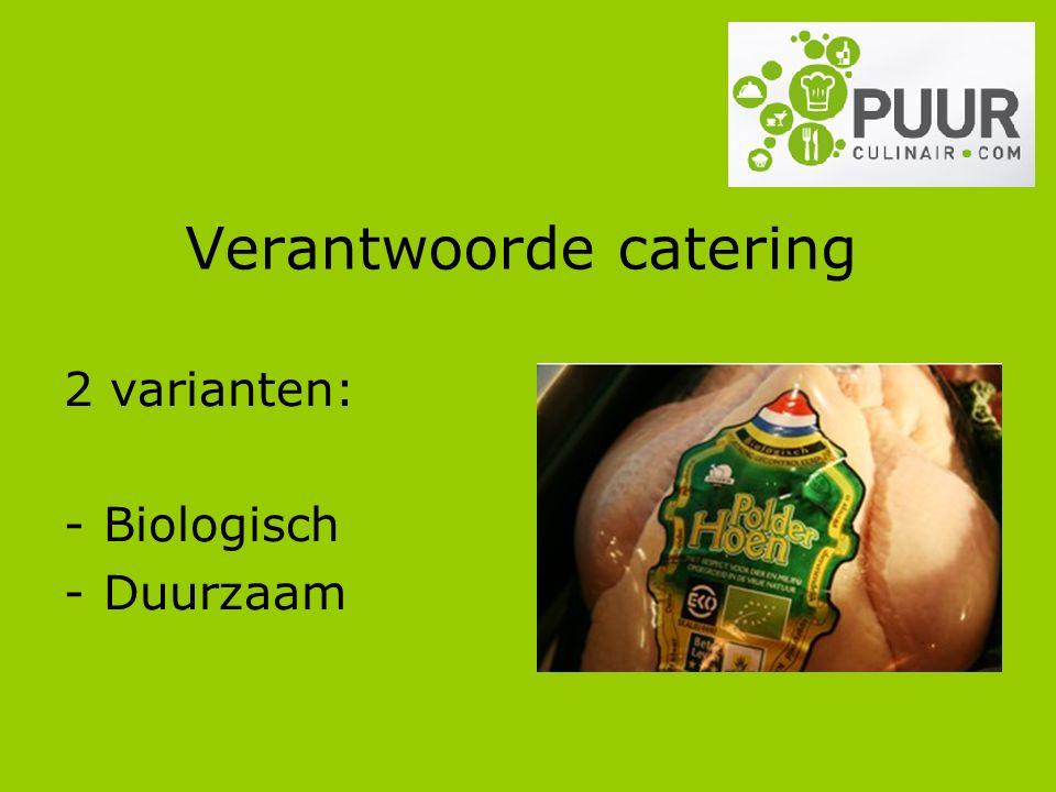 Verantwoorde catering 2 varianten: -Biologisch -Duurzaam