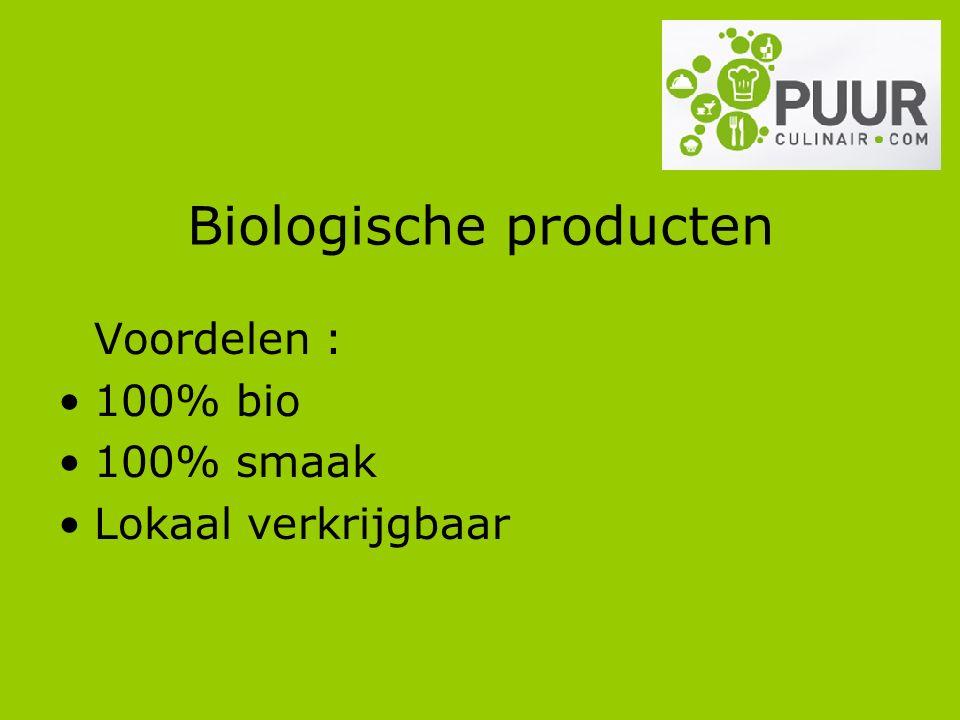 Biologische producten Voordelen : 100% bio 100% smaak Lokaal verkrijgbaar