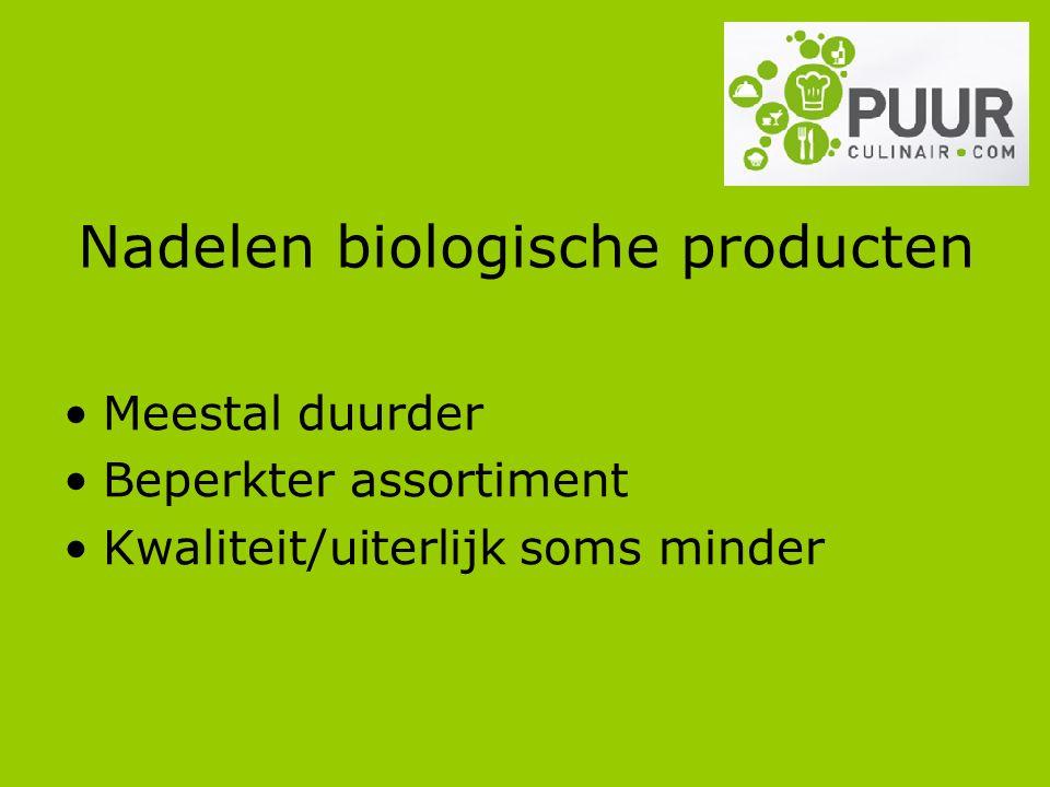 Nadelen biologische producten Meestal duurder Beperkter assortiment Kwaliteit/uiterlijk soms minder