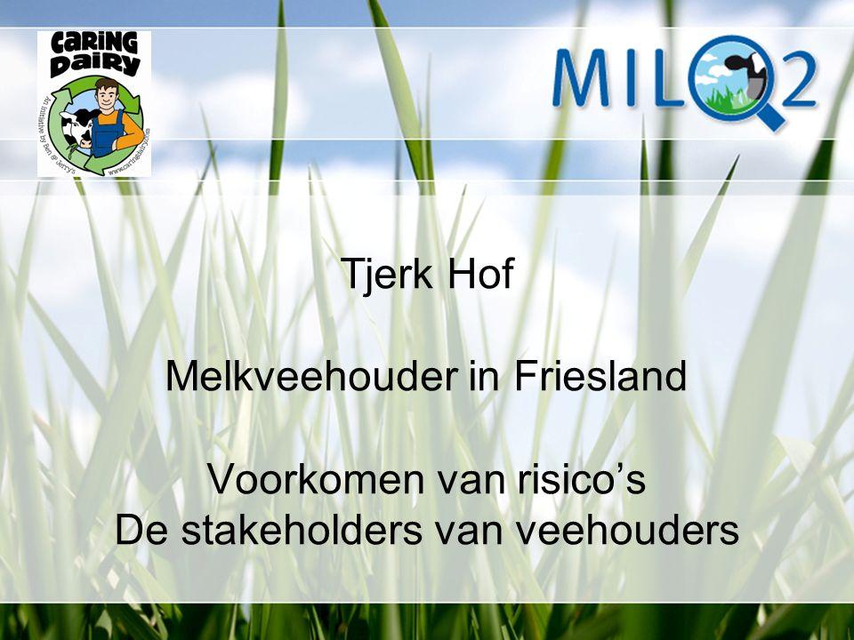 Tjerk Hof Melkveehouder in Friesland Voorkomen van risico's De stakeholders van veehouders