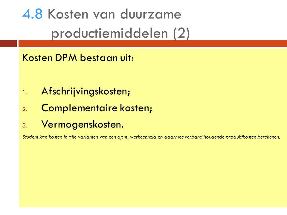 HAN, docent economie, Hans Beenen 4.8 Kosten van duurzame productiemiddelen (2) Kosten DPM bestaan uit: 1.
