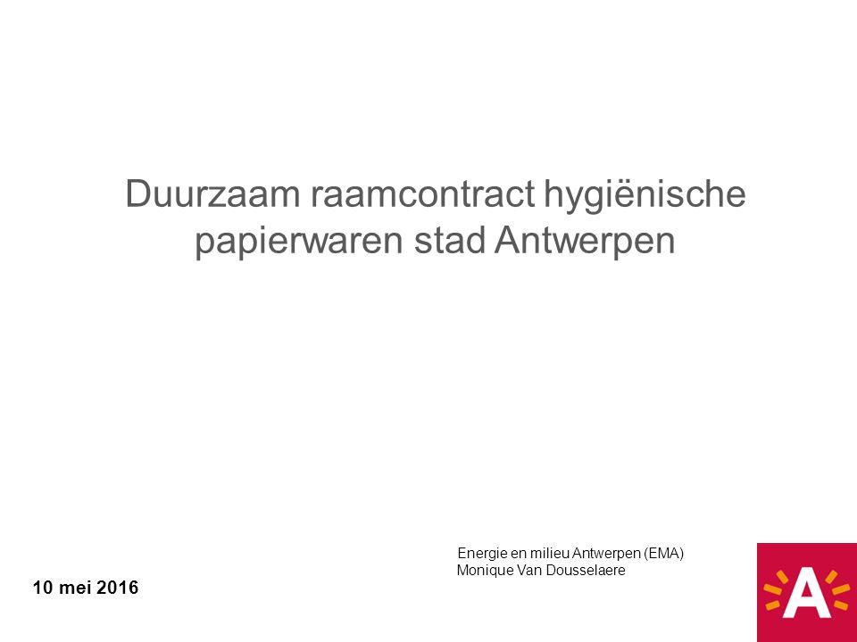 10 mei 2016 Energie en milieu Antwerpen (EMA) Monique Van Dousselaere Duurzaam raamcontract hygiënische papierwaren stad Antwerpen