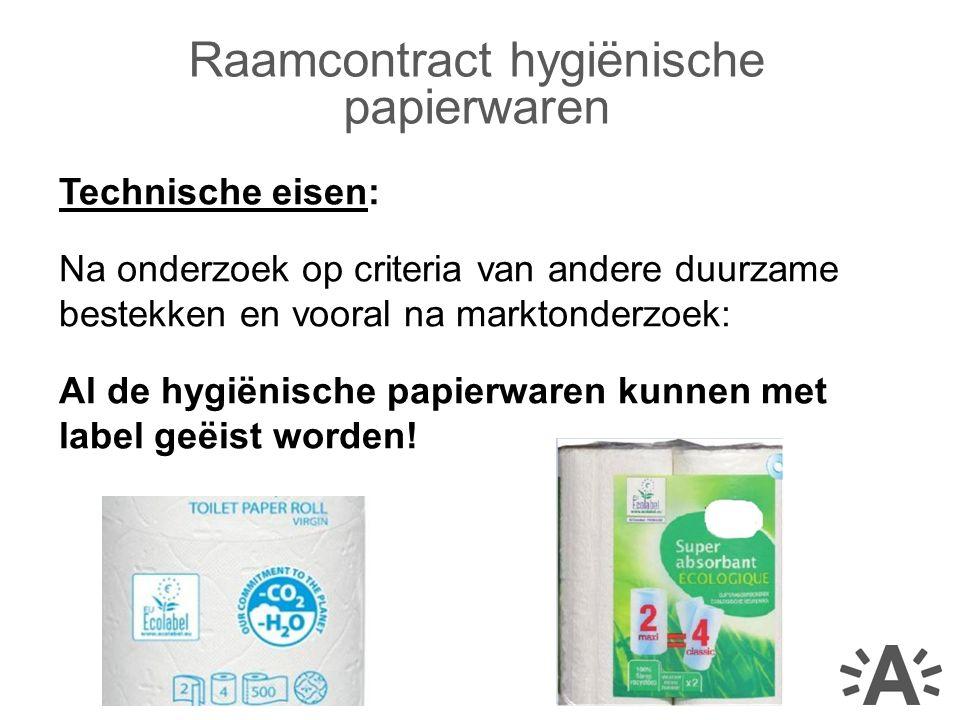 Technische eisen: Na onderzoek op criteria van andere duurzame bestekken en vooral na marktonderzoek: Al de hygiënische papierwaren kunnen met label geëist worden.