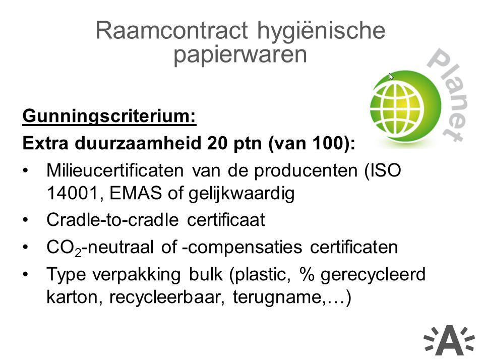 Gunningscriterium: Extra duurzaamheid 20 ptn (van 100): Milieucertificaten van de producenten (ISO 14001, EMAS of gelijkwaardig Cradle-to-cradle certificaat CO 2 -neutraal of -compensaties certificaten Type verpakking bulk (plastic, % gerecycleerd karton, recycleerbaar, terugname,…) Raamcontract hygiënische papierwaren