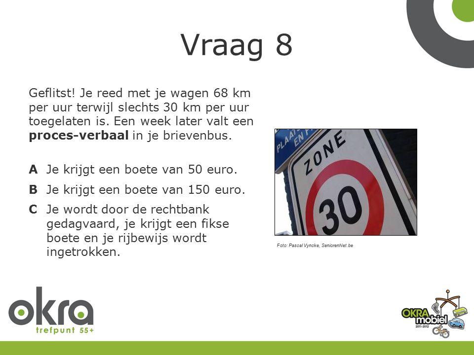 Vraag 8 Geflitst. Je reed met je wagen 68 km per uur terwijl slechts 30 km per uur toegelaten is.