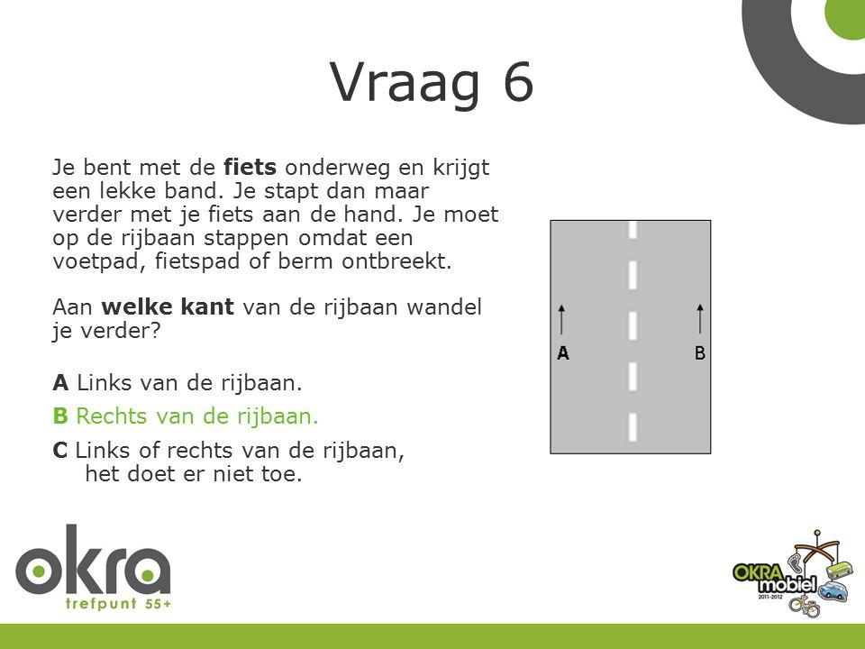 Vraag 6 Je bent met de fiets onderweg en krijgt een lekke band.