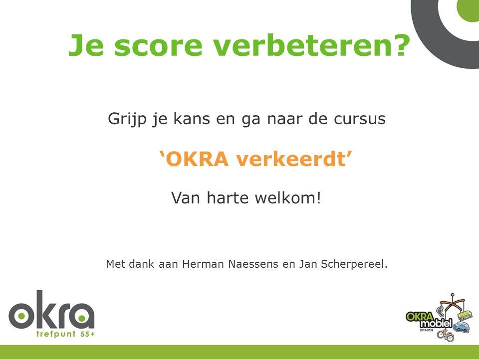 Je score verbeteren. Grijp je kans en ga naar de cursus 'OKRA verkeerdt' Van harte welkom.