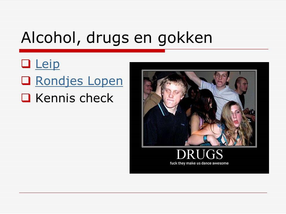 Alcohol, drugs en gokken  Leip Leip  Rondjes Lopen Rondjes Lopen  Kennis check