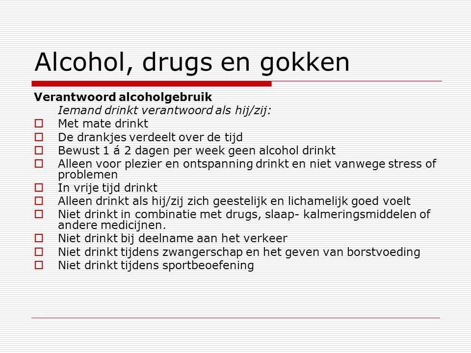 Alcohol, drugs en gokken Verantwoord alcoholgebruik Iemand drinkt verantwoord als hij/zij:  Met mate drinkt  De drankjes verdeelt over de tijd  Bew