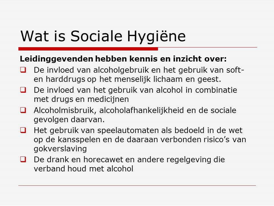 Wat is Sociale Hygiëne Leidinggevenden hebben kennis en inzicht over:  De invloed van alcoholgebruik en het gebruik van soft- en harddrugs op het menselijk lichaam en geest.