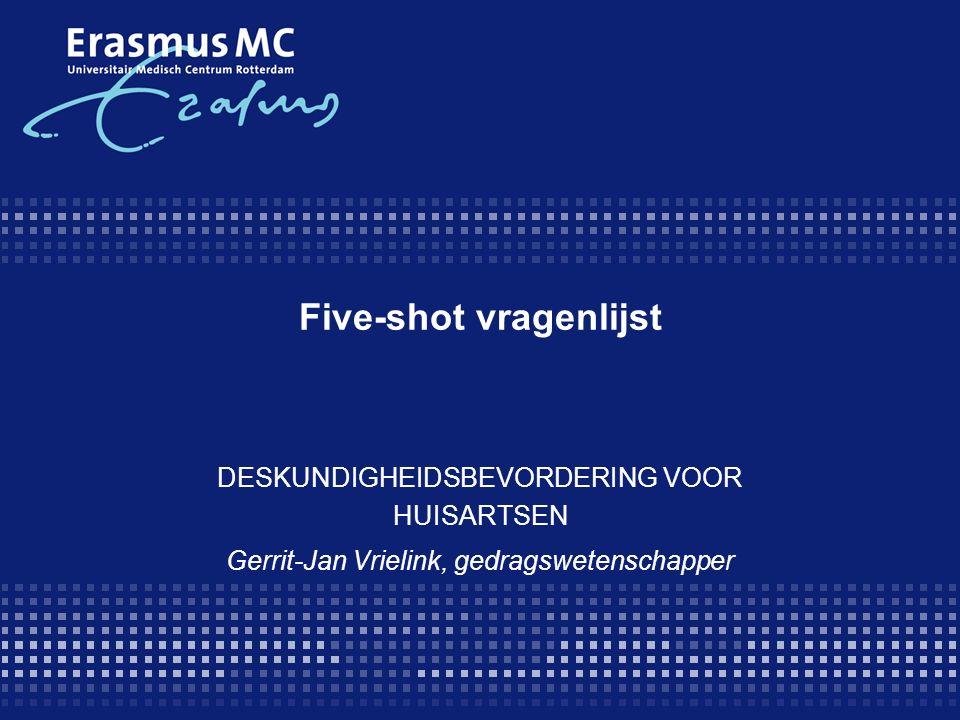 Five-shot vragenlijst DESKUNDIGHEIDSBEVORDERING VOOR HUISARTSEN Gerrit-Jan Vrielink, gedragswetenschapper