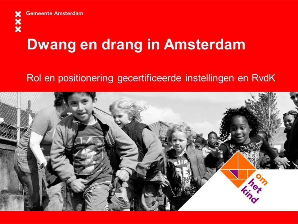 Dwang en drang in Amsterdam Rol en positionering gecertificeerde instellingen en RvdK