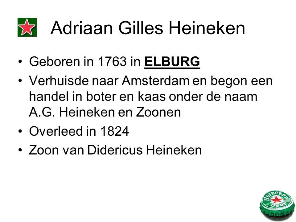Adriaan Gilles Heineken Geboren in 1763 in ELBURG Verhuisde naar Amsterdam en begon een handel in boter en kaas onder de naam A.G. Heineken en Zoonen