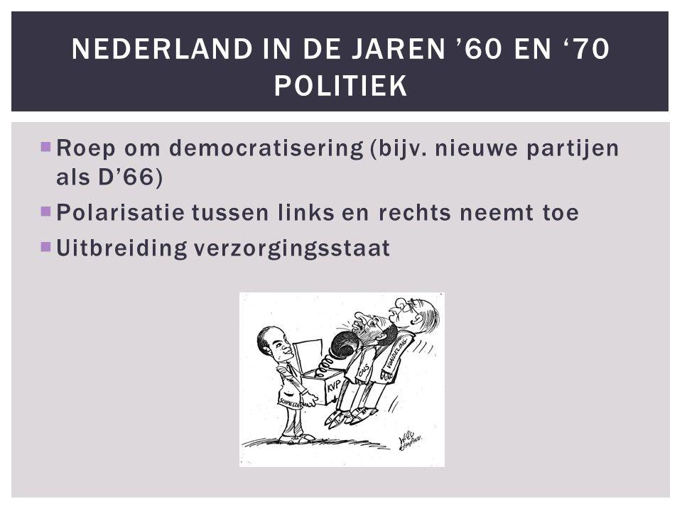  Roep om democratisering (bijv. nieuwe partijen als D'66)  Polarisatie tussen links en rechts neemt toe  Uitbreiding verzorgingsstaat NEDERLAND IN
